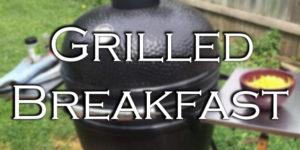 A Quick Saffire Grilled Breakfast