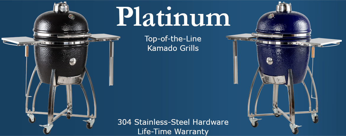 Platinum category -- top-of-the-line kamado grills; 304 stainless-steel hardware; life-time warranty