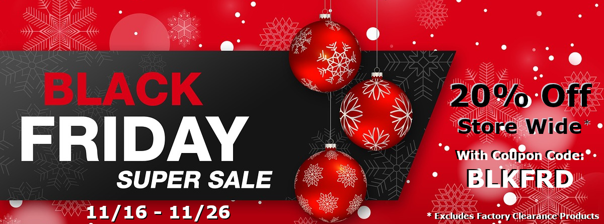 Black Friday Super Sale: 20% Off Store Wide With Coupon Code BLKFRD; 11/16-11/26; Excludes Factory Outlet Products